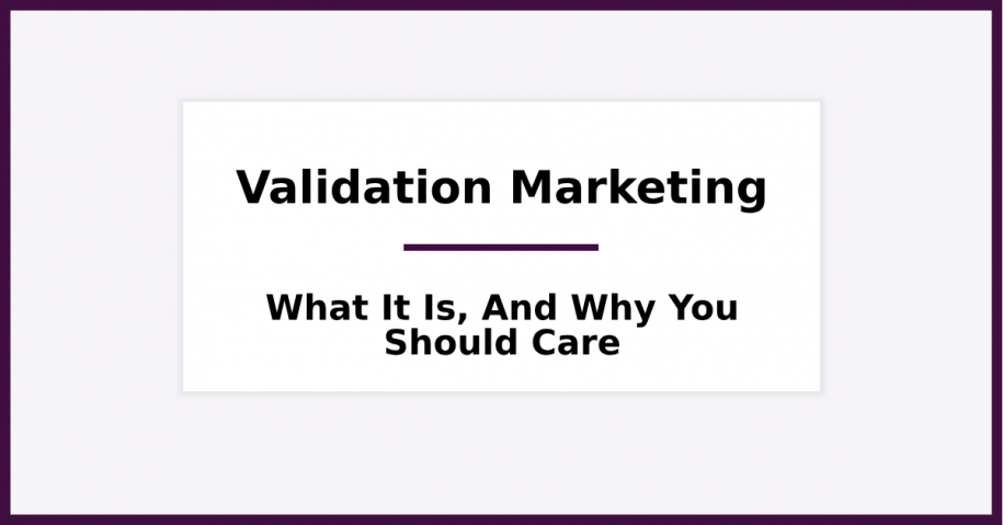 What is Validation Marketing and Why Should You Care