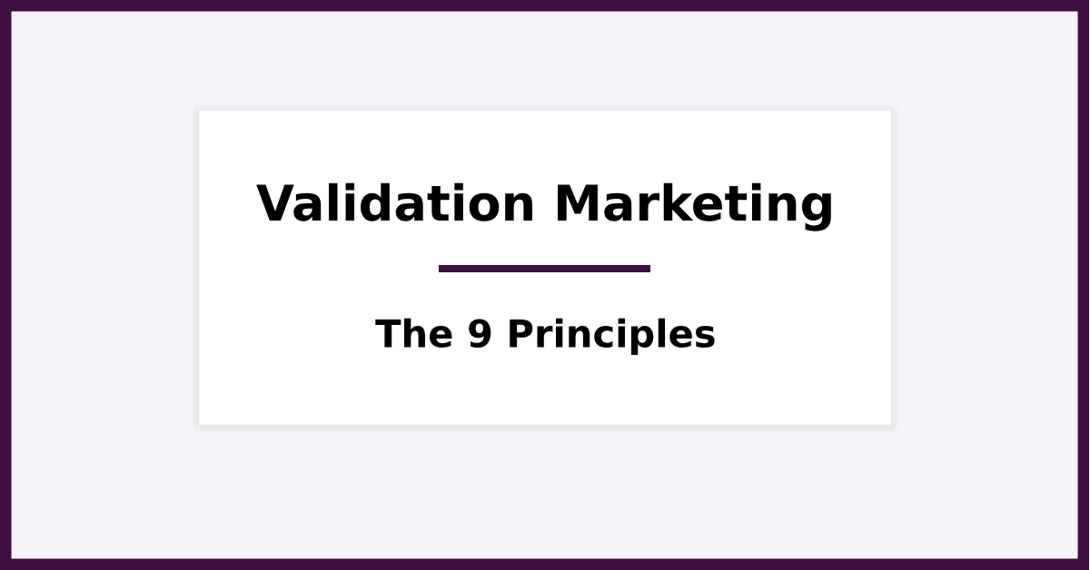 The 9 Principles of Validation Marketing