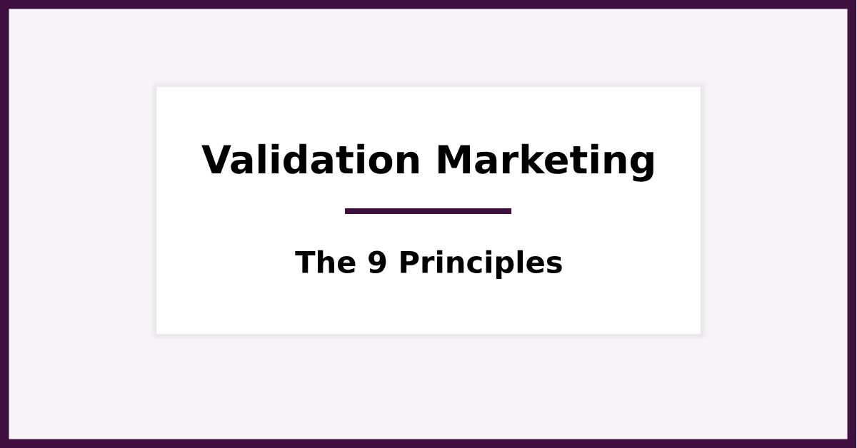 The 9 Principles of Validation Marketing