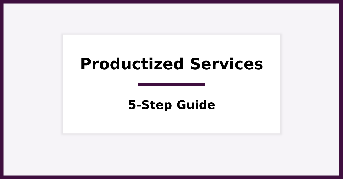Productized Services - A 5-Step Guide (for 2019)