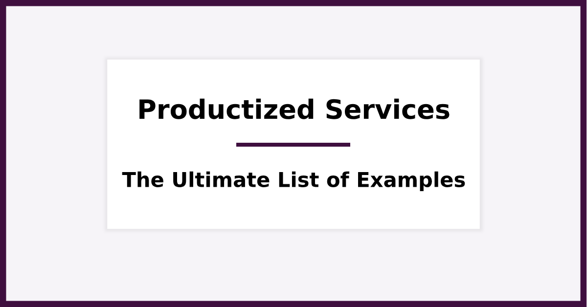Productized Services Examples - The Ultimate List for 2019