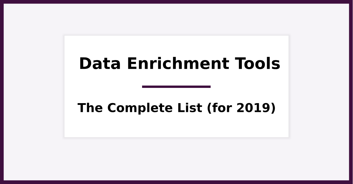 Data Enrichment Tools - The Complete List for 2019