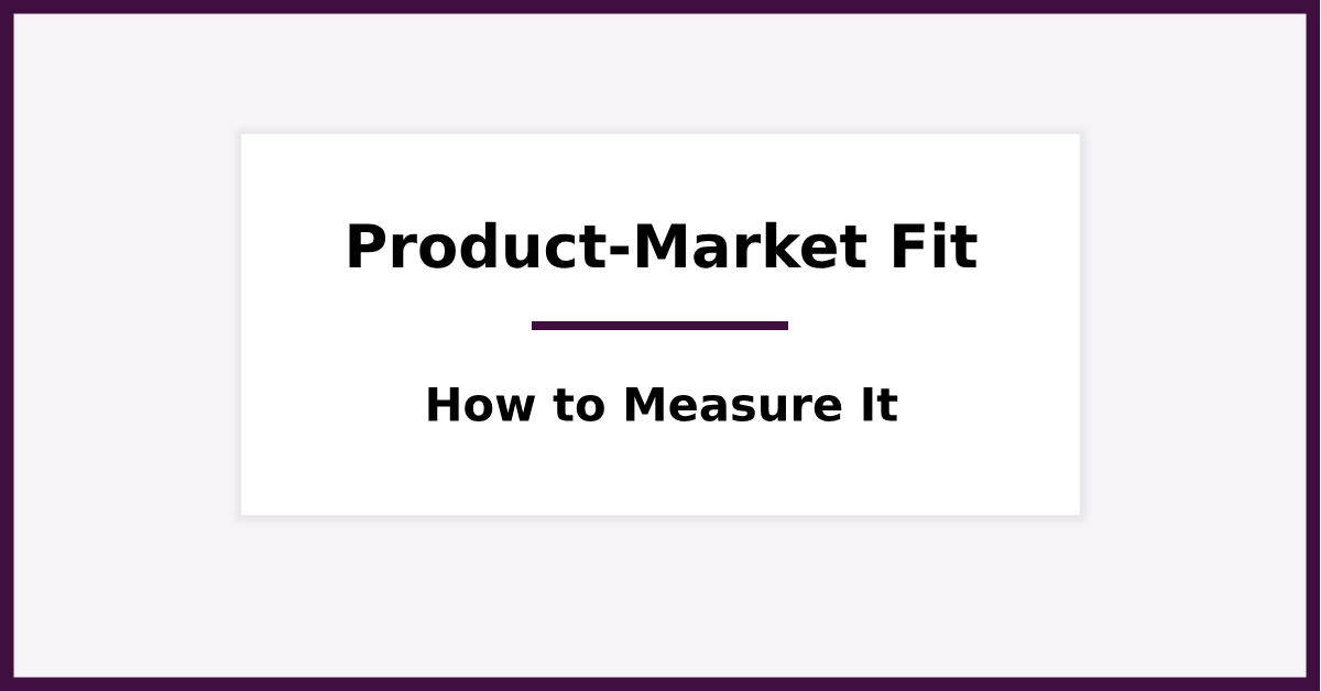 How to Measure Product-Market Fit - A Simple (But Complete) Guide