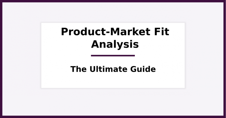Product-Market Fit Analysis - The Ultimate Guide