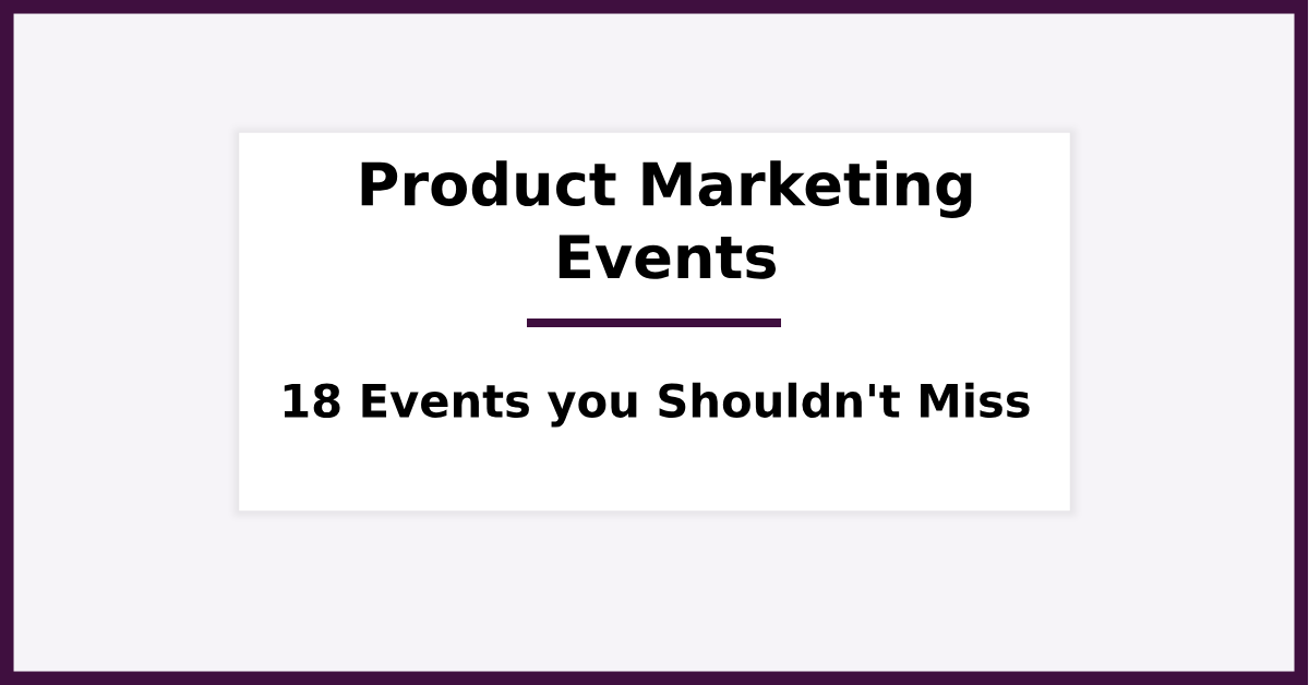 18 Product Marketing Events you Should Not Miss in 2019 (and Beyond)