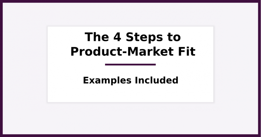 The 4 Steps to Product-Market Fit (with Examples)