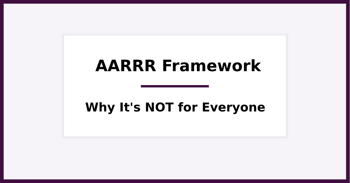 Why the AARRR Framework is not for Everyone (Explained with Examples)