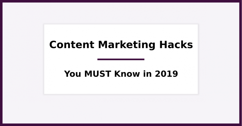 8 Content Marketing Hacks You MUST Know (in 2019)