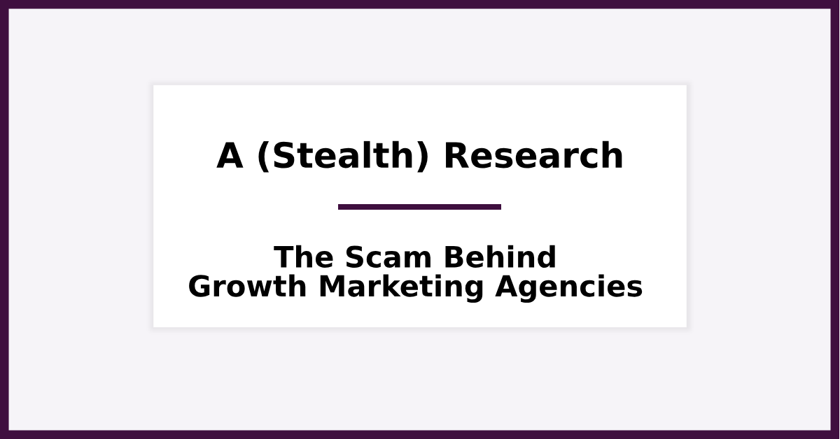 A (Stealth) Research on the Scam Behind Growth Marketing Agencies
