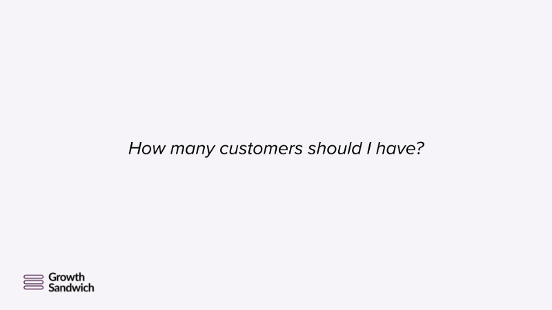 How Many Customers Should I Have?