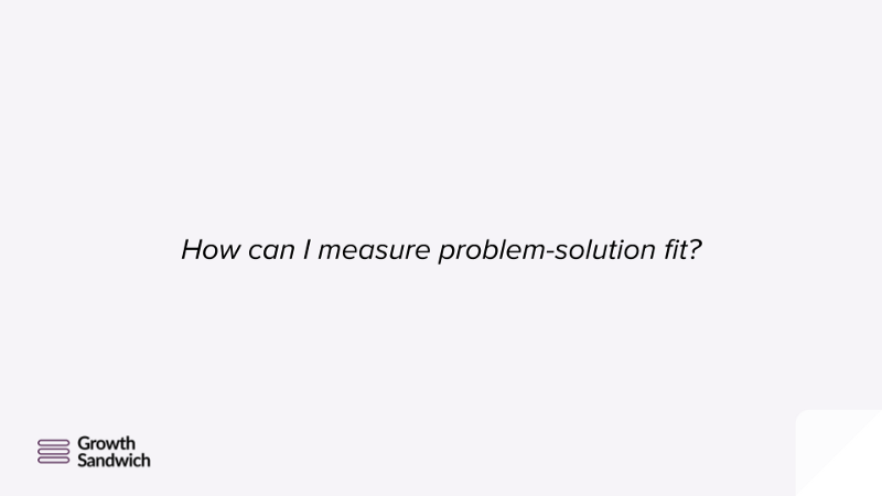 How to Measure Problem-Solution Fit