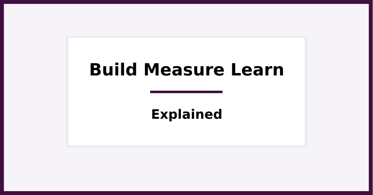 The Build Measure Learn Model Explained