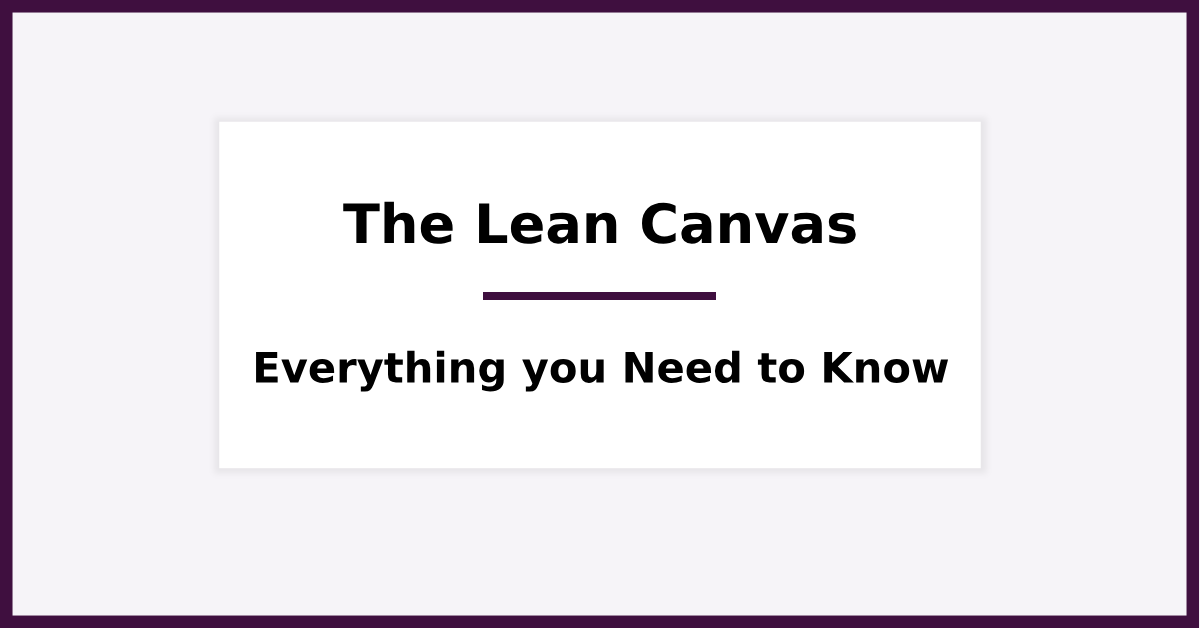 What is the Lean Canvas - Everything Startup Founders Need to Know (in 2019)