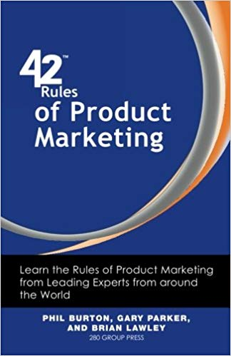 42 Rules of Product Marketing by Phil Burton, Gary Parker & Brian Lawley