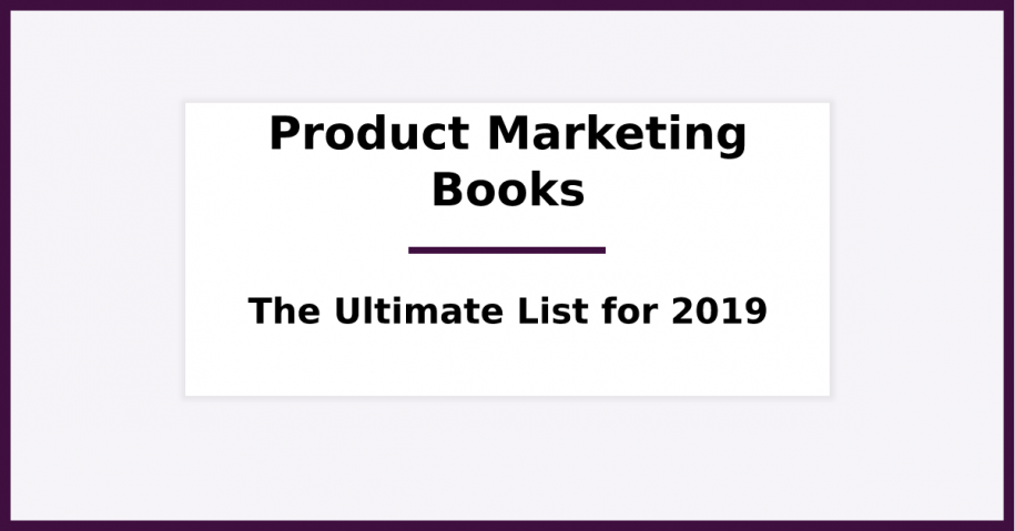 A List of the 21 BEST Product Marketing Books (for 2019)