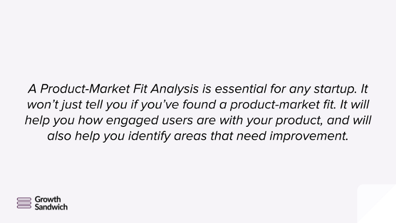 A product-market fit analysis is important