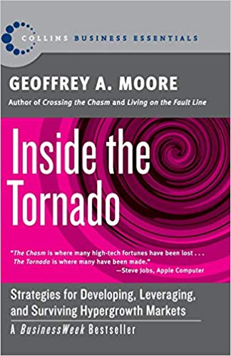 Inside the Tornado - Strategies for Developing, Leveraging, and Surviving Hypergrowth Markets (Collins Business Essentials) by Geoffrey Moore