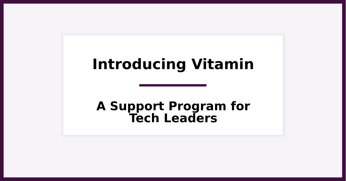 Introducing - Vitamin, A Support Program for Tech Founders & CEOs