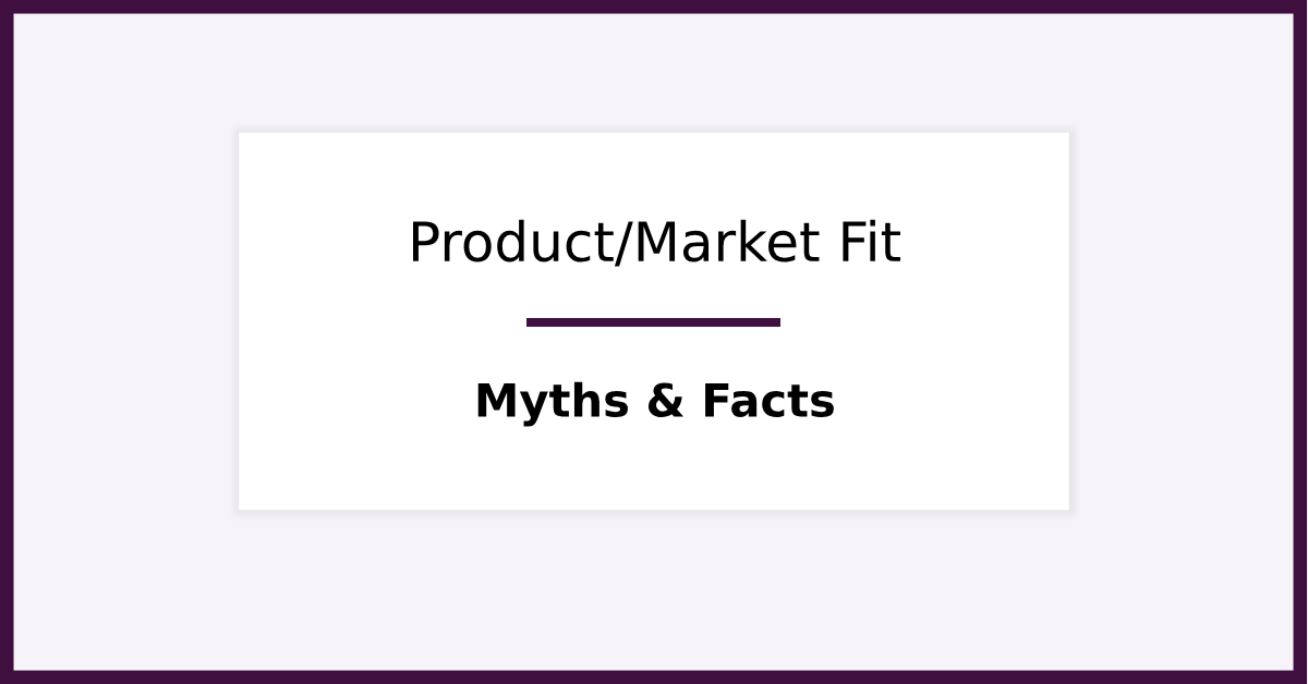 Product-Market Fit Myths and Facts (You Wish You Knew Earlier)