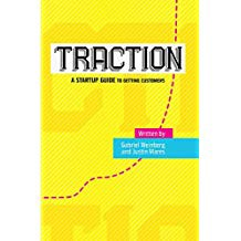 Traction - A Startup Guide to Getting Customers by Gabriel Weinberg and JustinMares
