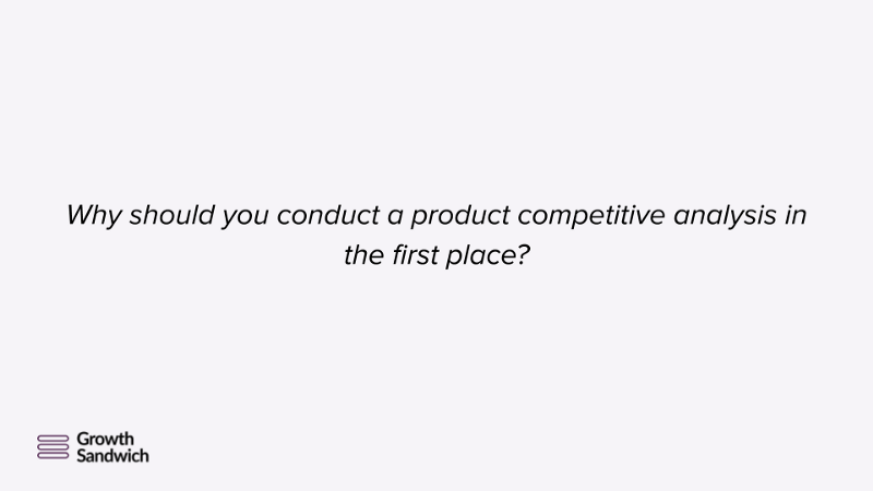 Why should you conduct a product competitive analysis-