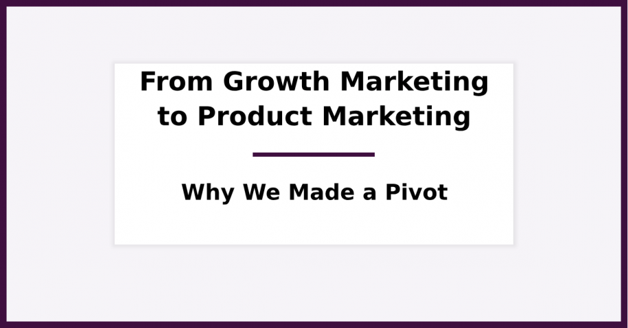Why we Pivoted From Growth Hacking to Product Marketing and PMF (and Why You Should Too)