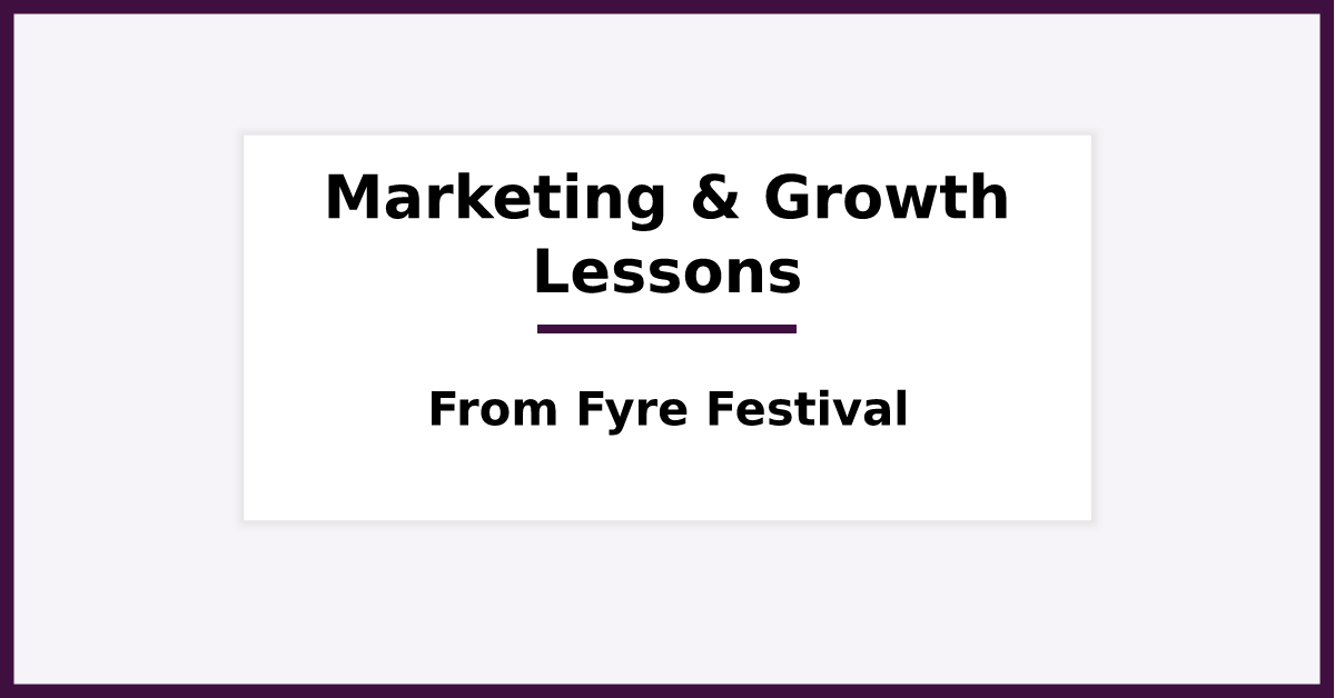 7 Marketing & Growth Lessons From Fyre Festival. Featured image for blog post.