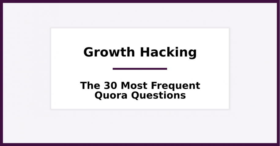 The 30 Most Frequent Quora Questions on Growth Hacking