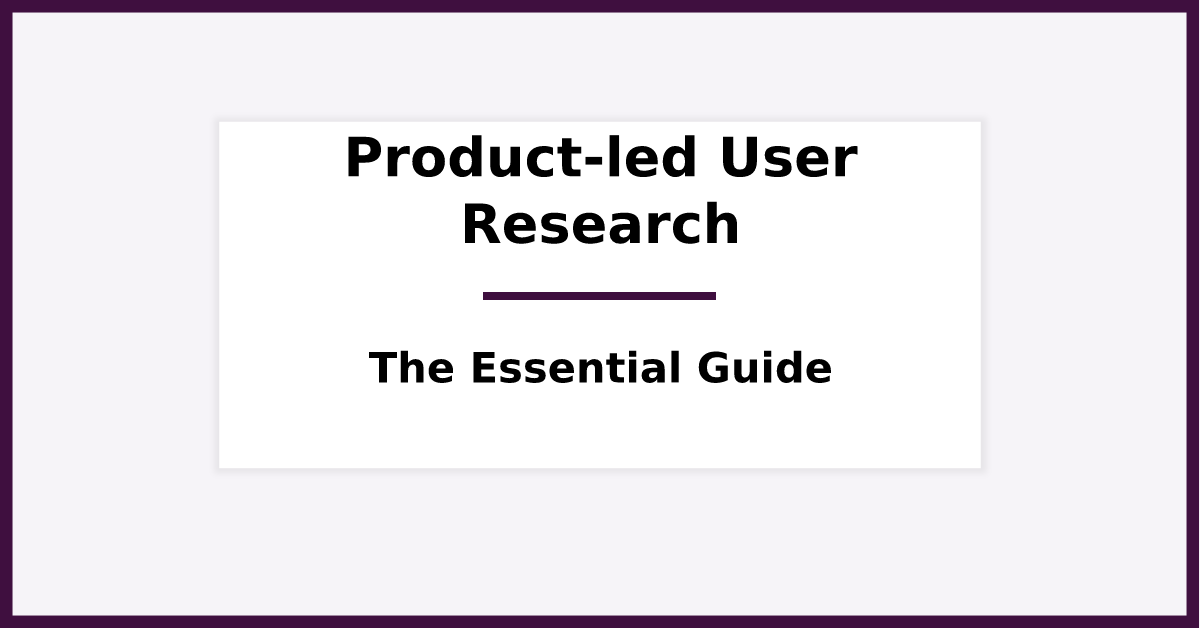 Product-led User Research. Featured image for blog post.